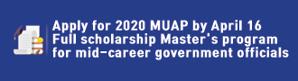Apply for 2020 MUAP by April 16 Full scholarship Master's program for mid-career government officials