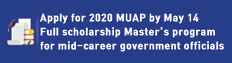 Apply for 2020 MUAP by May 14 Full scholarship Master's program for mid-career government officials