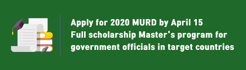 Apply for 2020 MURD by April 15 Full scholarship Master's program for government officials in target countries